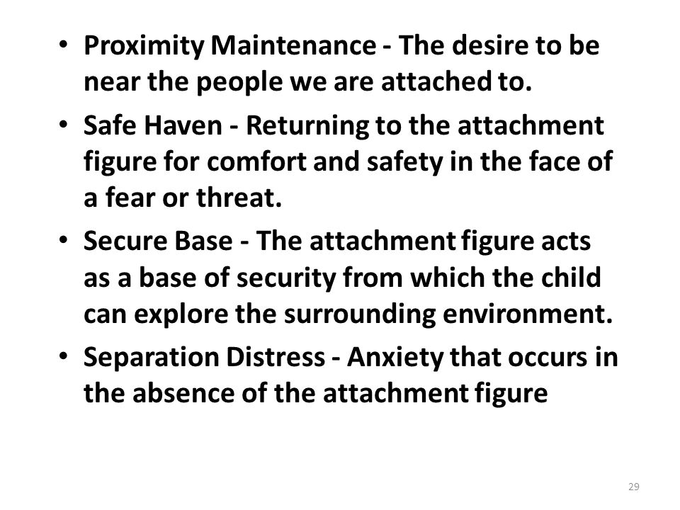 Proximity Maintenance - The desire to be near the people we are attached to.