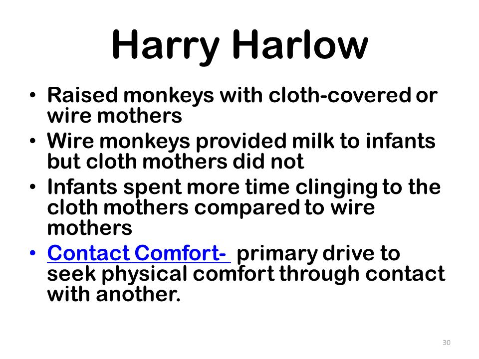 Harry Harlow Raised monkeys with cloth-covered or wire mothers