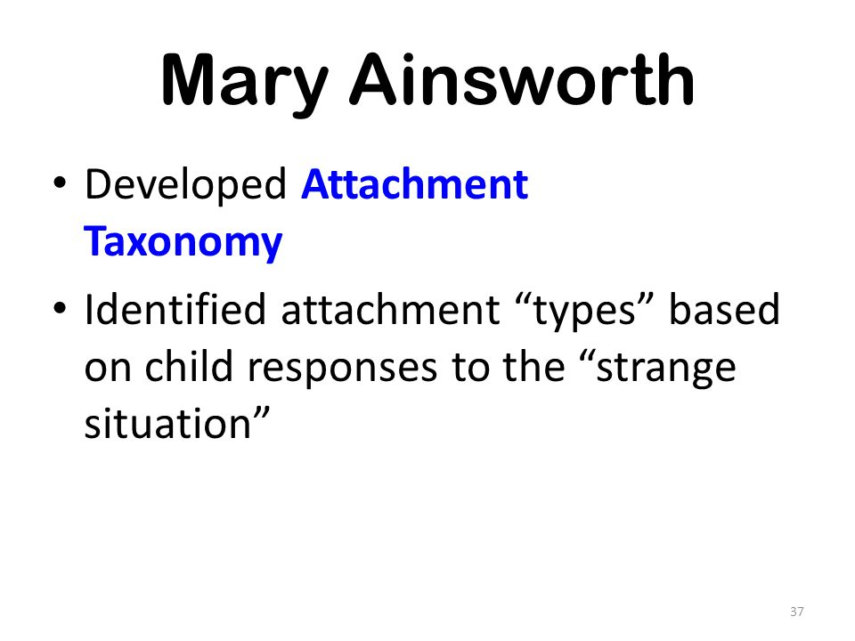 Mary Ainsworth Developed Attachment Taxonomy