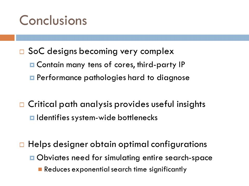 Conclusions SoC designs becoming very complex