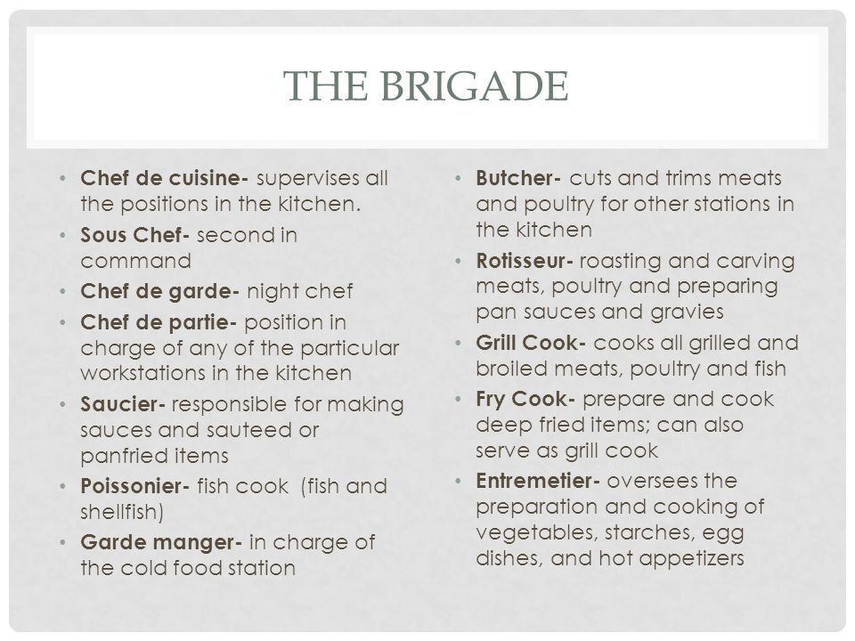 The Brigade Chef De Cuisine  Supervises All The Positions In The Kitchen.  Sous Chef