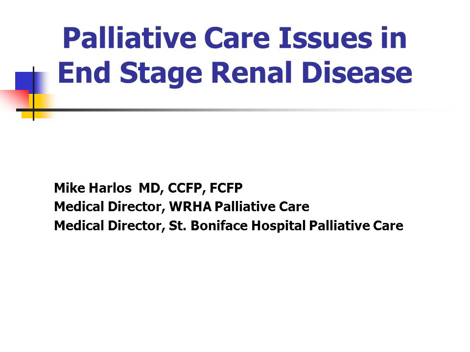 Palliative Care Issues In End Stage Renal Disease Ppt Video Online Download