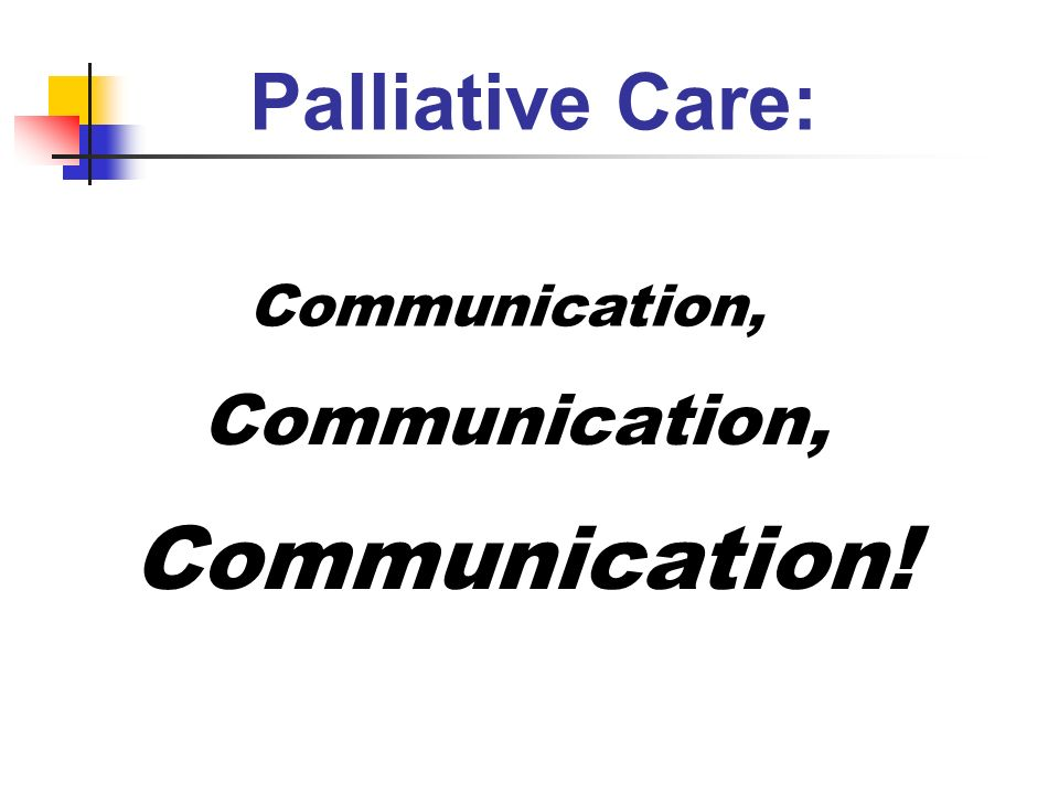 Palliative Care: Communication, Communication, Communication!
