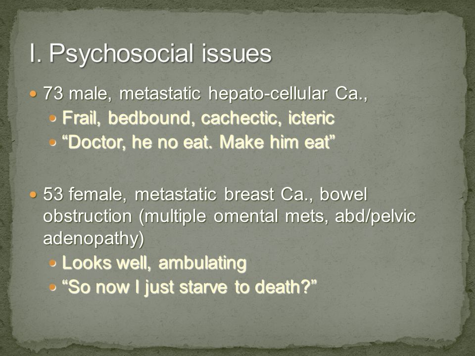 I. Psychosocial issues 73 male, metastatic hepato-cellular Ca.,