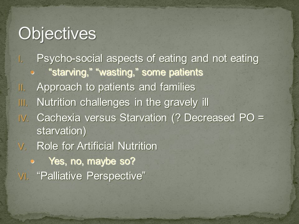 Objectives Psycho-social aspects of eating and not eating
