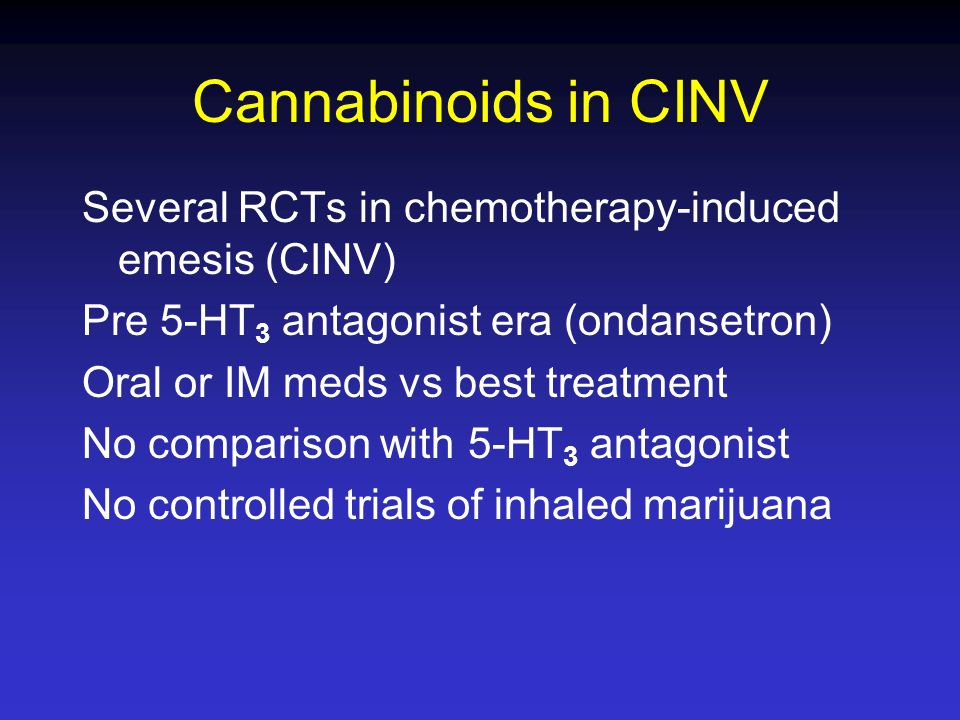 Cannabinoids in CINV Several RCTs in chemotherapy-induced emesis (CINV) Pre 5-HT3 antagonist era (ondansetron)