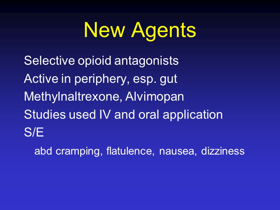 New Agents Selective opioid antagonists Active in periphery, esp. gut