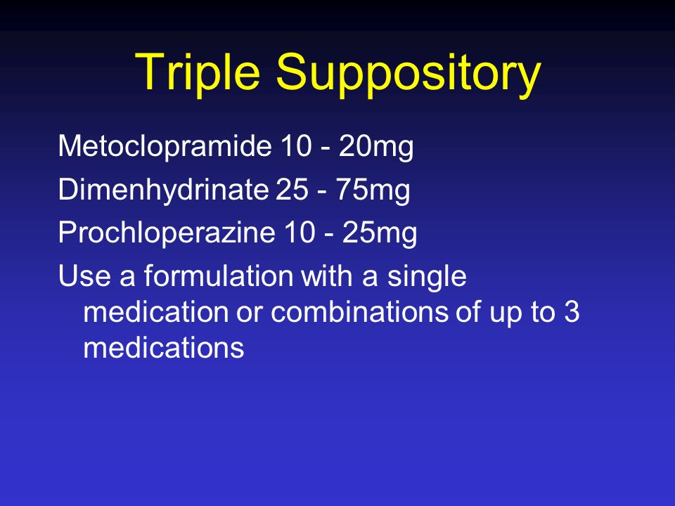 Triple Suppository Metoclopramide 10 - 20mg Dimenhydrinate 25 - 75mg