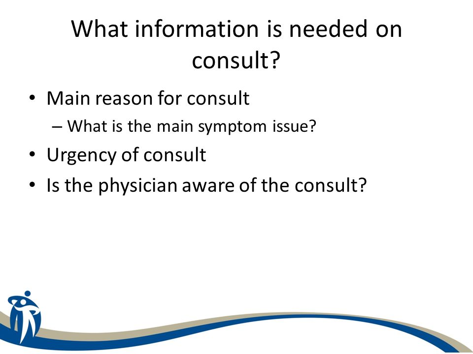 What information is needed on consult