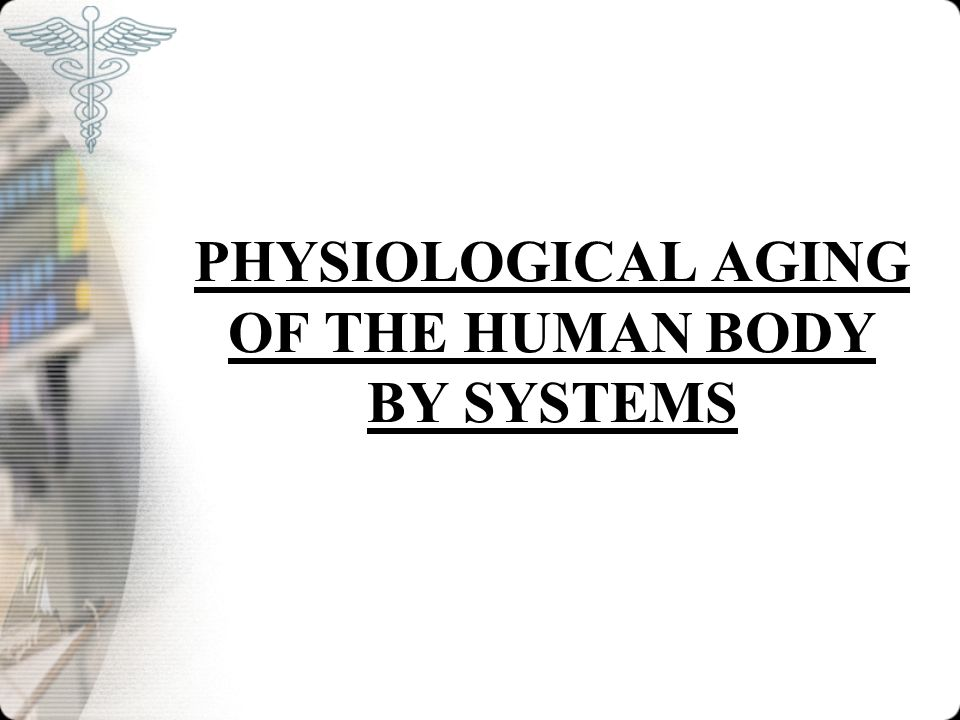 PHYSIOLOGICAL AGING OF THE HUMAN BODY BY SYSTEMS