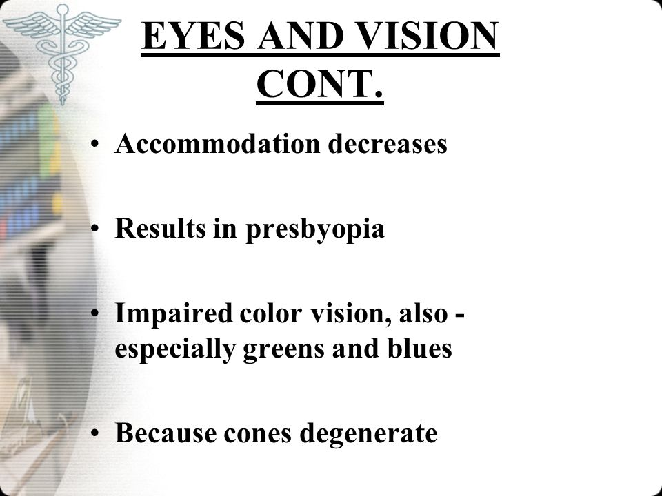 EYES AND VISION CONT. Accommodation decreases Results in presbyopia