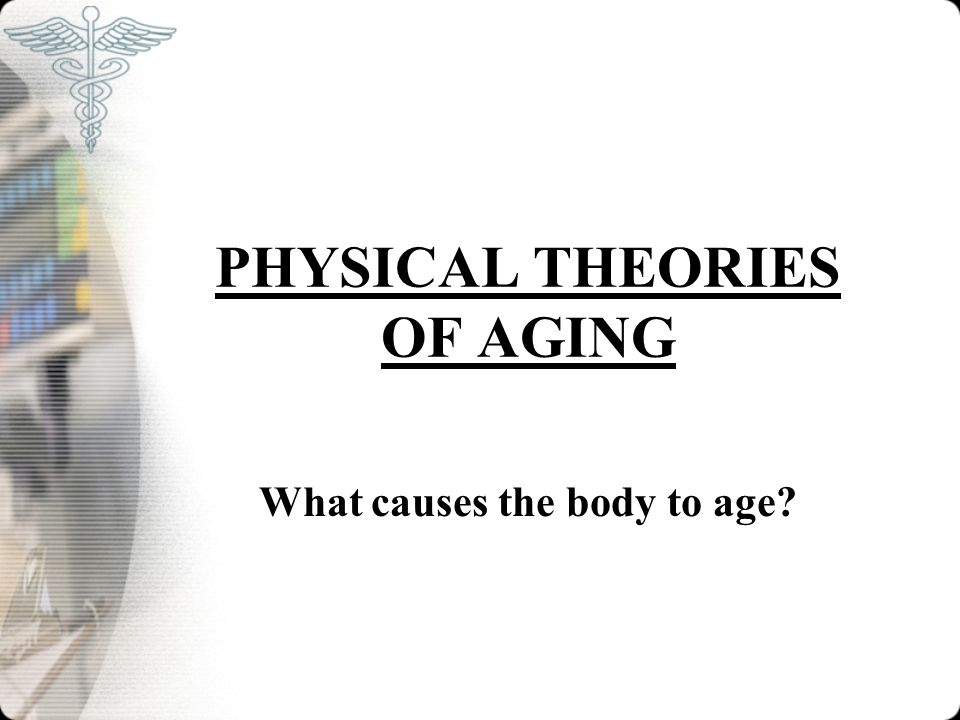 PHYSICAL THEORIES OF AGING