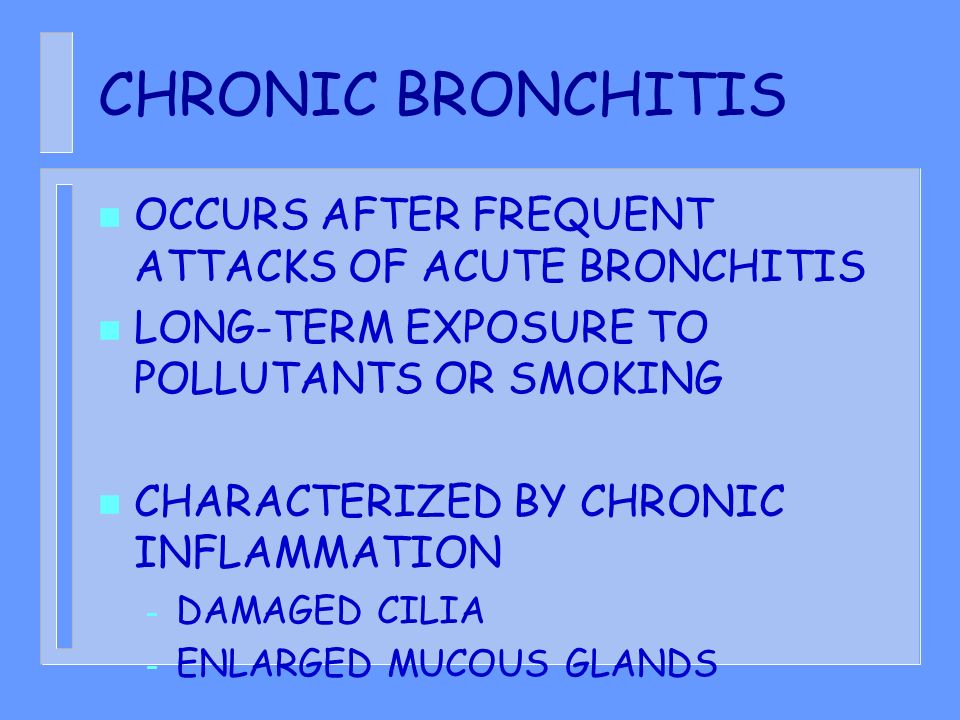CHRONIC BRONCHITIS OCCURS AFTER FREQUENT ATTACKS OF ACUTE BRONCHITIS