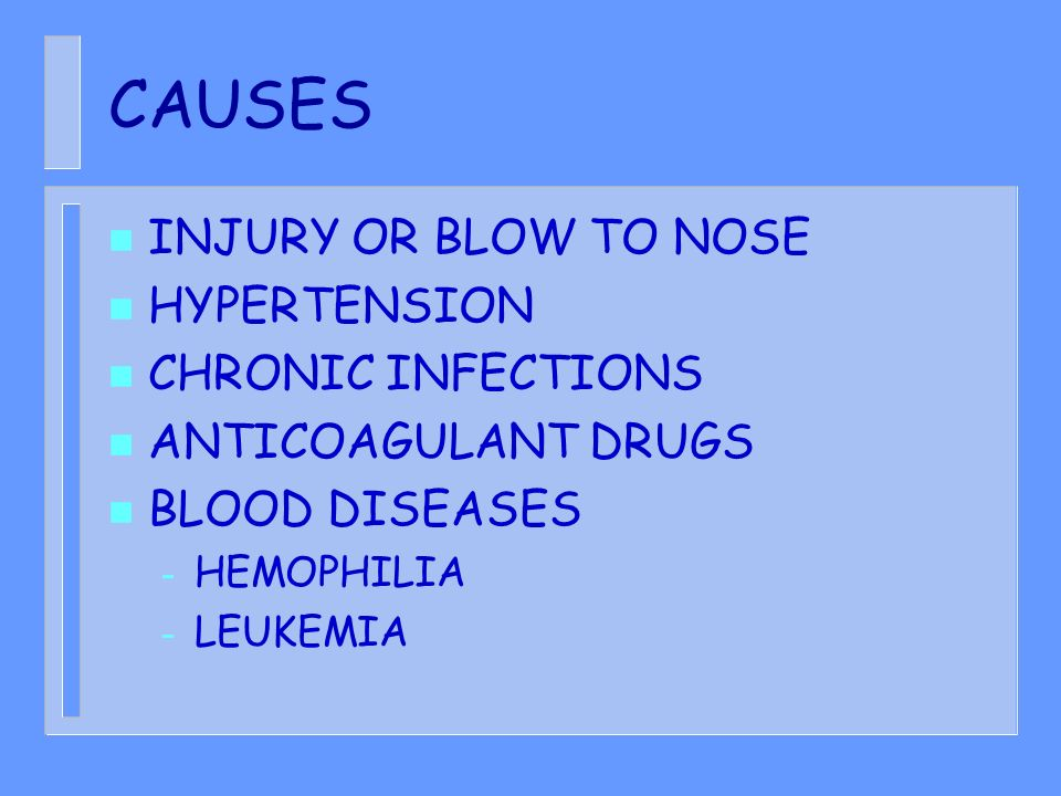 CAUSES INJURY OR BLOW TO NOSE HYPERTENSION CHRONIC INFECTIONS