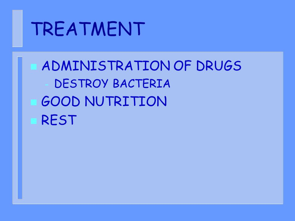 TREATMENT ADMINISTRATION OF DRUGS DESTROY BACTERIA GOOD NUTRITION REST