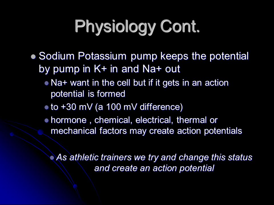 Physiology Cont. Sodium Potassium pump keeps the potential by pump in K+ in and Na+ out.
