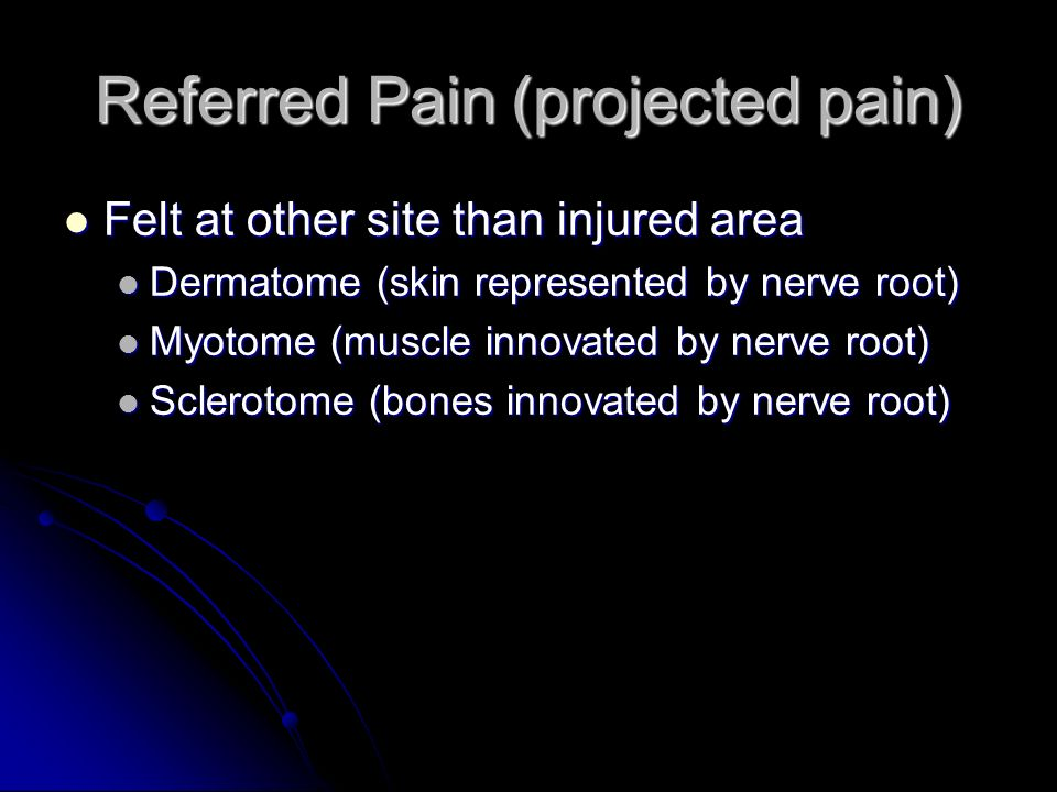 Referred Pain (projected pain)