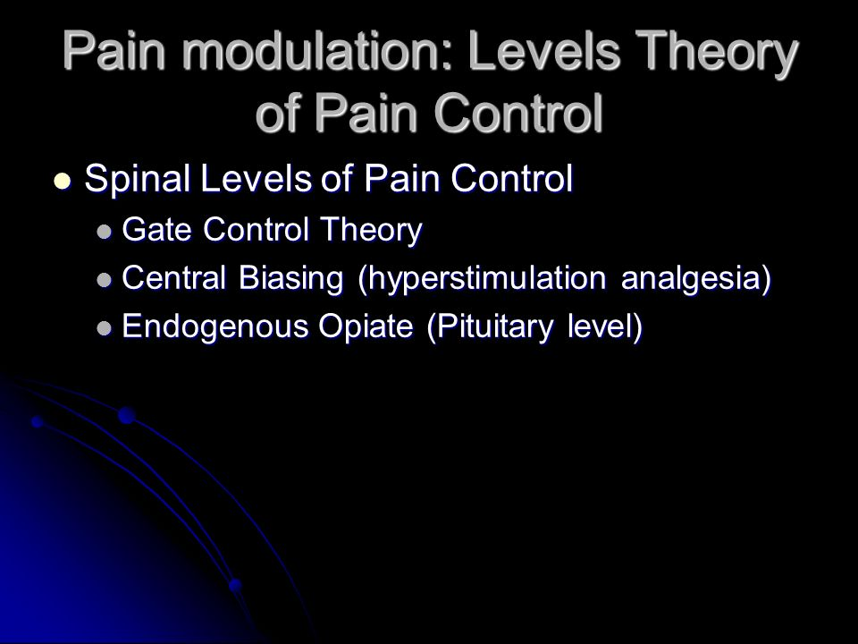 Pain modulation: Levels Theory of Pain Control