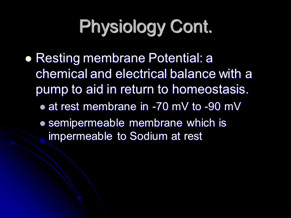 Physiology Cont. Resting membrane Potential: a chemical and electrical balance with a pump to aid in return to homeostasis.