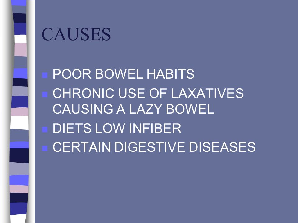 CAUSES POOR BOWEL HABITS CHRONIC USE OF LAXATIVES CAUSING A LAZY BOWEL