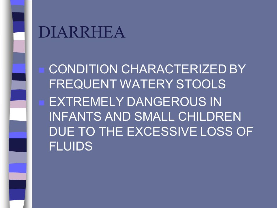 DIARRHEA CONDITION CHARACTERIZED BY FREQUENT WATERY STOOLS