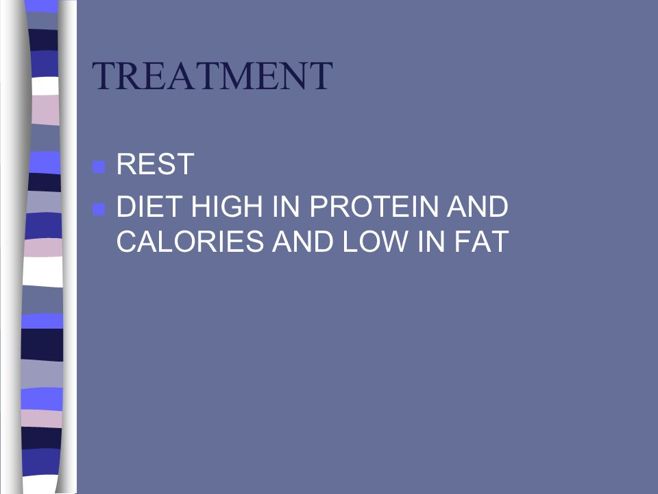 TREATMENT REST DIET HIGH IN PROTEIN AND CALORIES AND LOW IN FAT