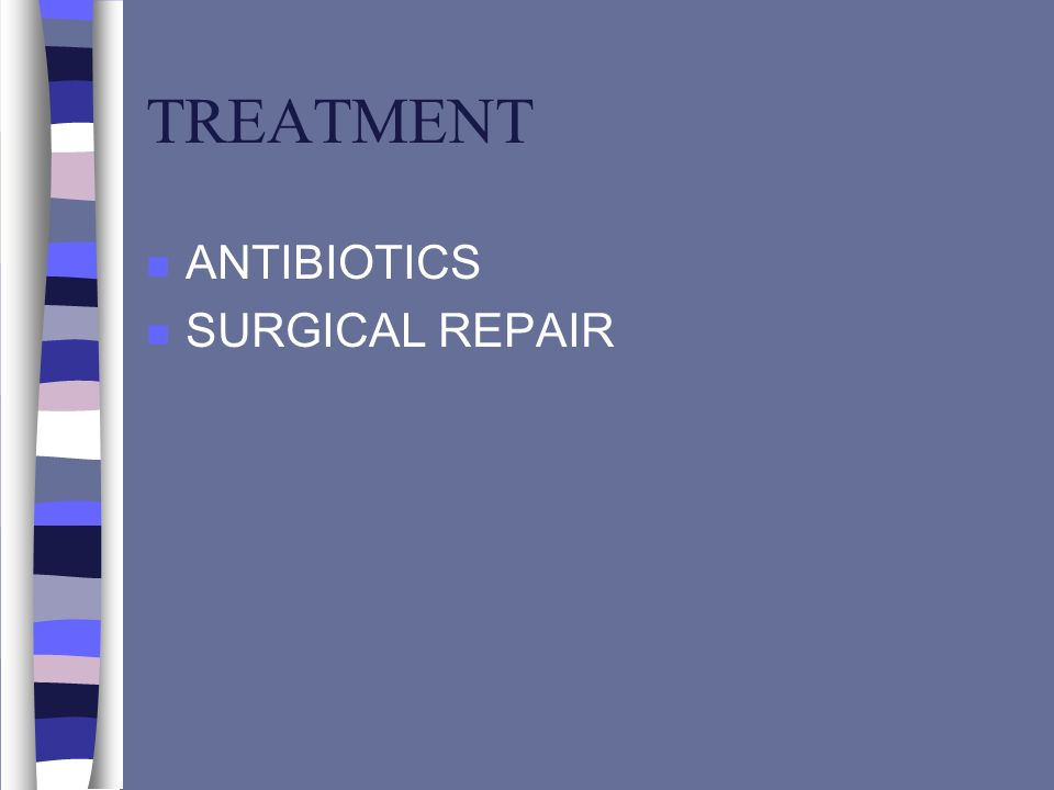 TREATMENT ANTIBIOTICS SURGICAL REPAIR