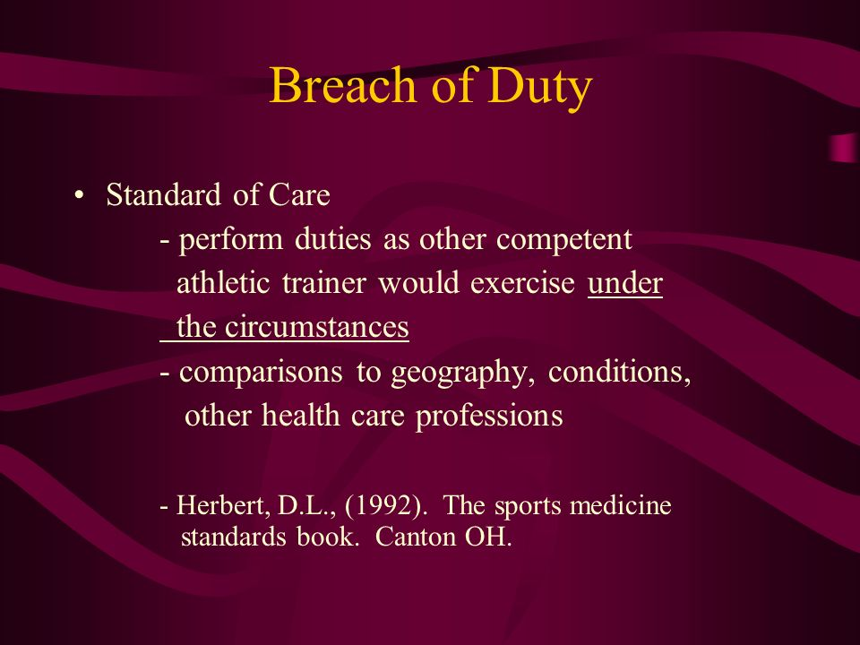 Breach of Duty Standard of Care - perform duties as other competent