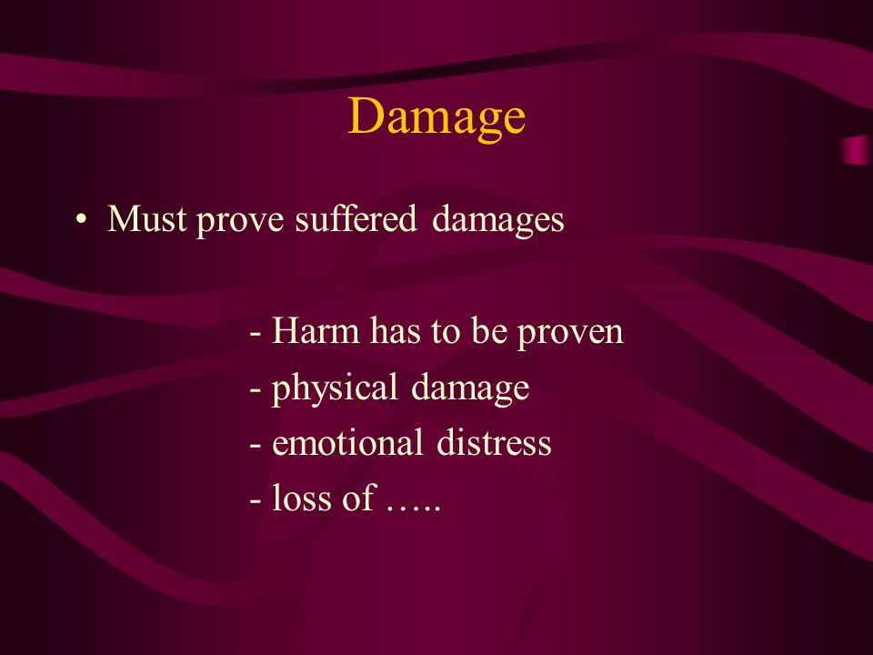 Damage Must prove suffered damages - Harm has to be proven