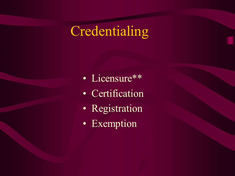 Credentialing Licensure** Certification Registration Exemption