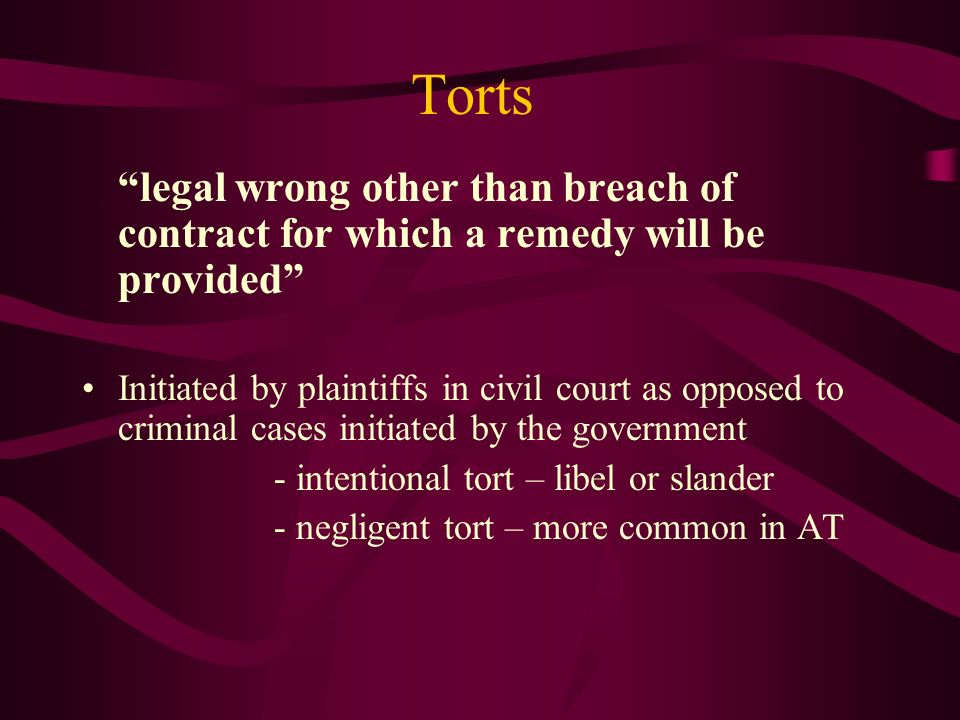 Torts legal wrong other than breach of contract for which a remedy will be provided