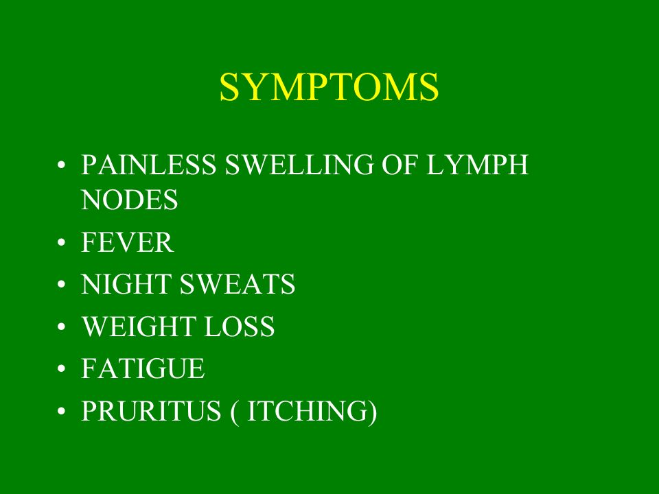 SYMPTOMS PAINLESS SWELLING OF LYMPH NODES FEVER NIGHT SWEATS