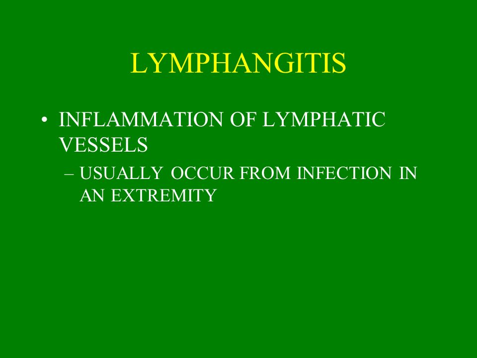 LYMPHANGITIS INFLAMMATION OF LYMPHATIC VESSELS