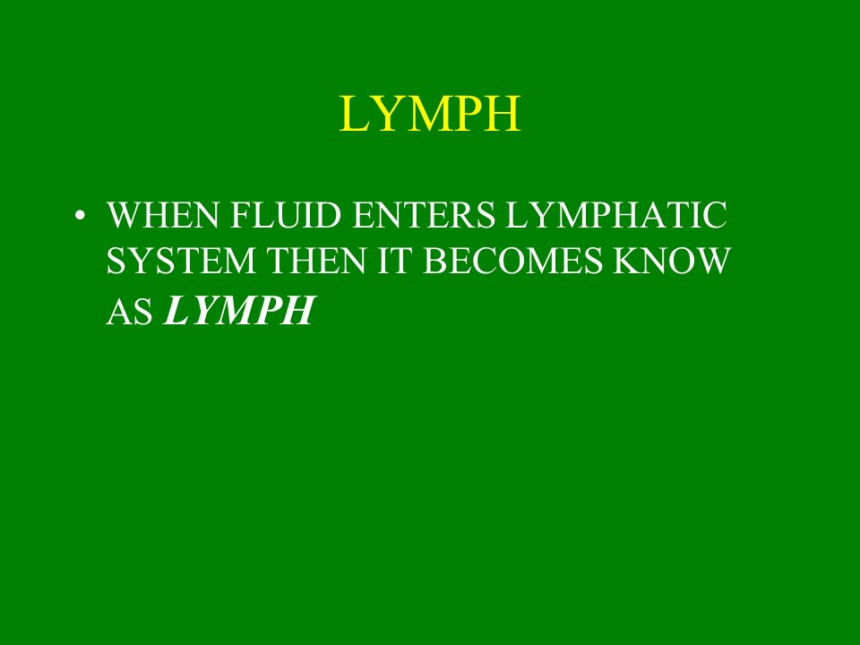 LYMPH WHEN FLUID ENTERS LYMPHATIC SYSTEM THEN IT BECOMES KNOW AS LYMPH