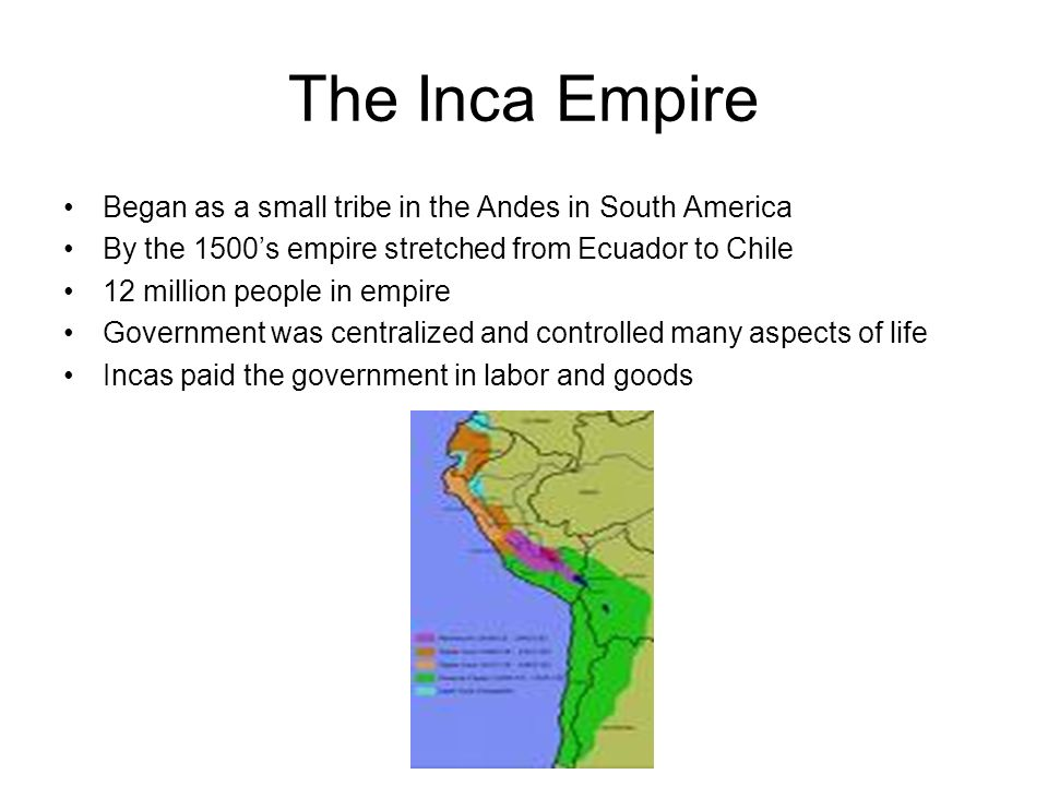 The Inca Empire Began as a small tribe in the Andes in South America