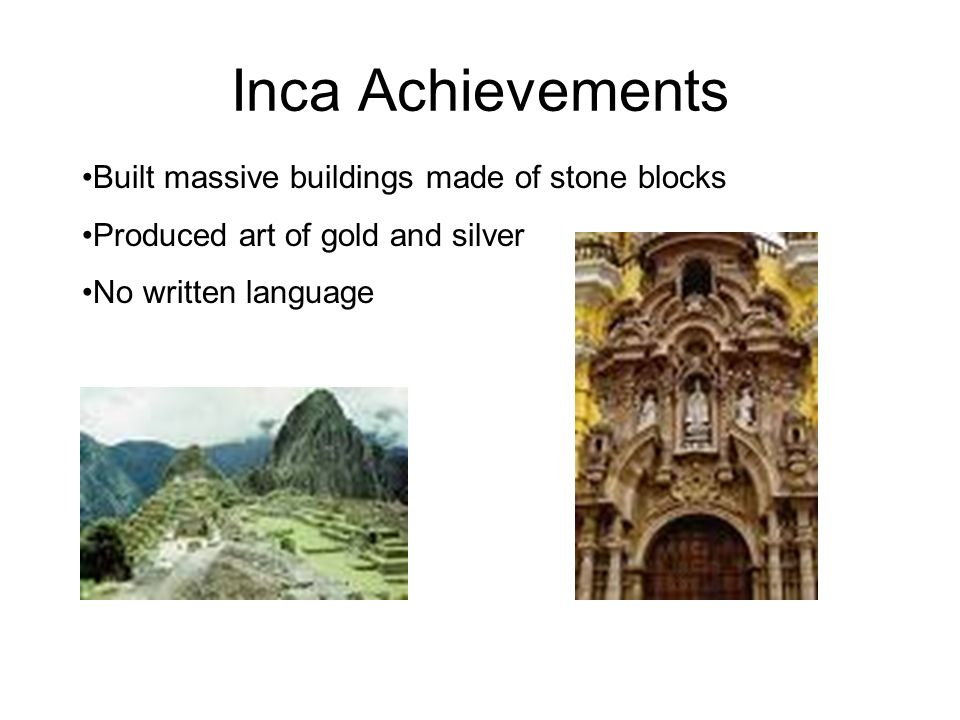 Inca Achievements Built massive buildings made of stone blocks