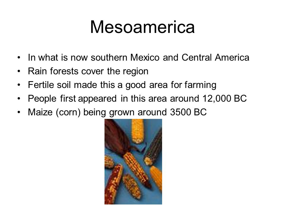 Mesoamerica In what is now southern Mexico and Central America