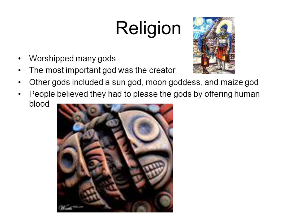 Religion Worshipped many gods The most important god was the creator