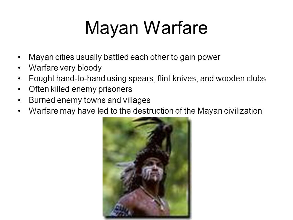 Mayan Warfare Mayan cities usually battled each other to gain power
