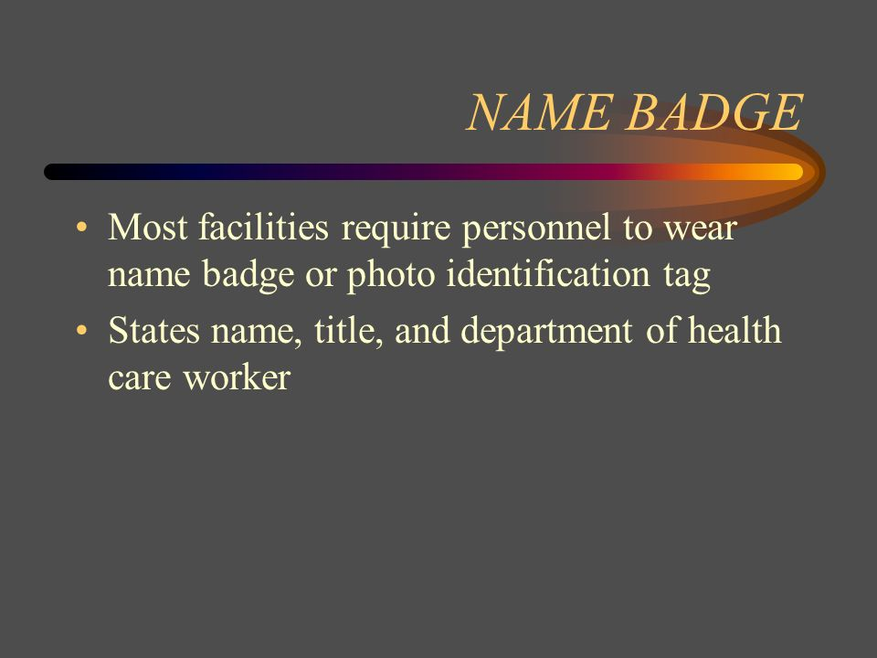 NAME BADGE Most facilities require personnel to wear name badge or photo identification tag.