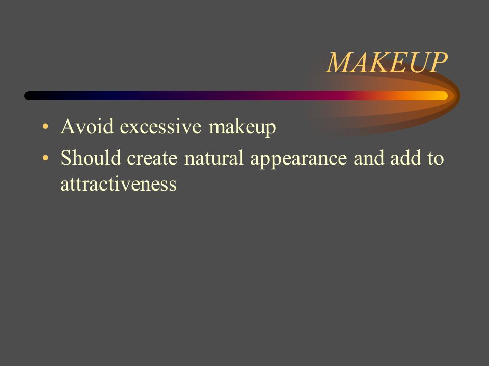 MAKEUP Avoid excessive makeup