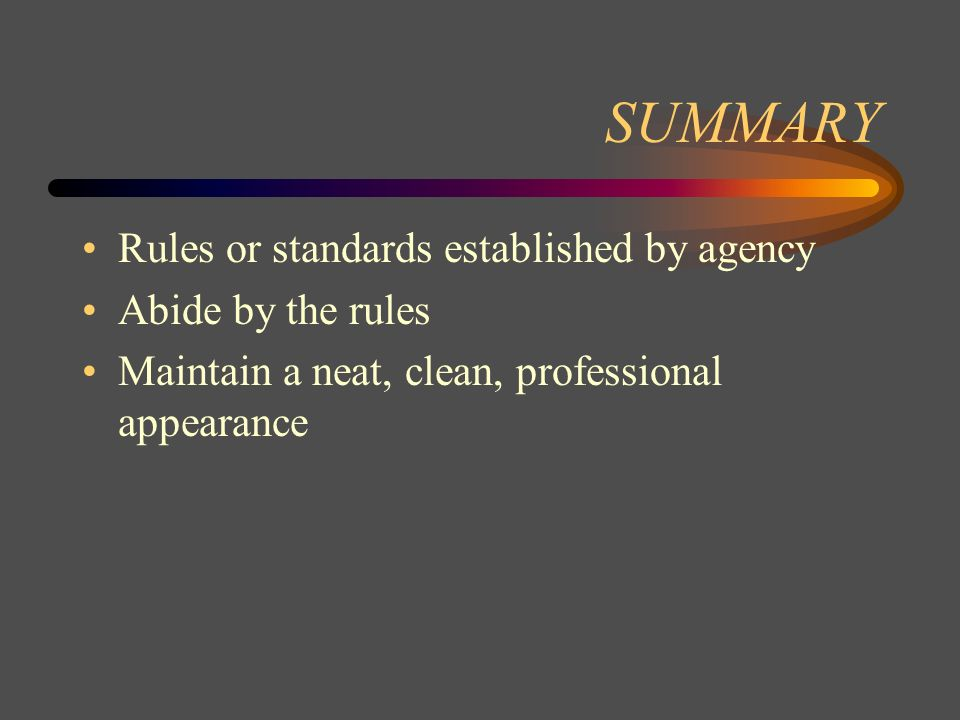 SUMMARY Rules or standards established by agency Abide by the rules
