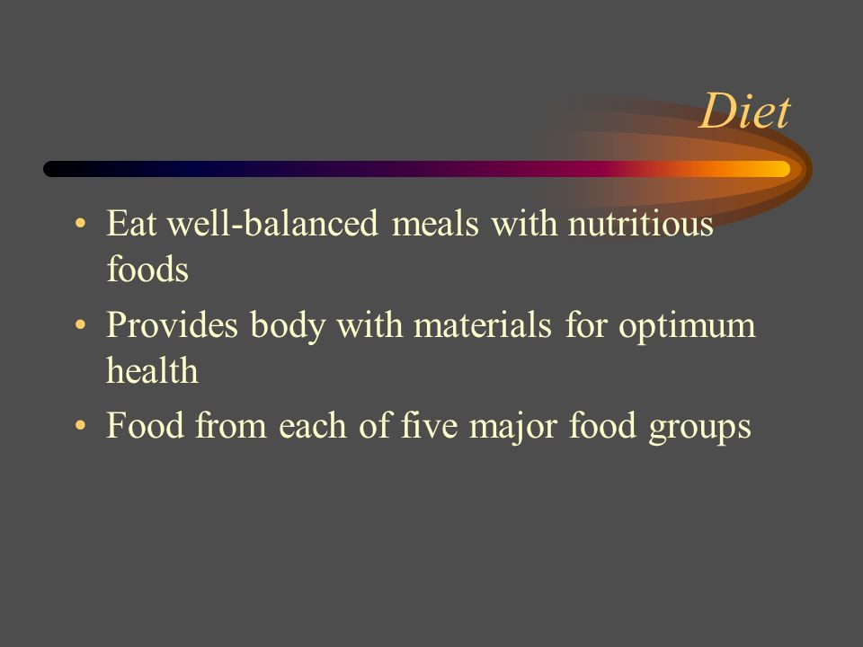 Diet Eat well-balanced meals with nutritious foods
