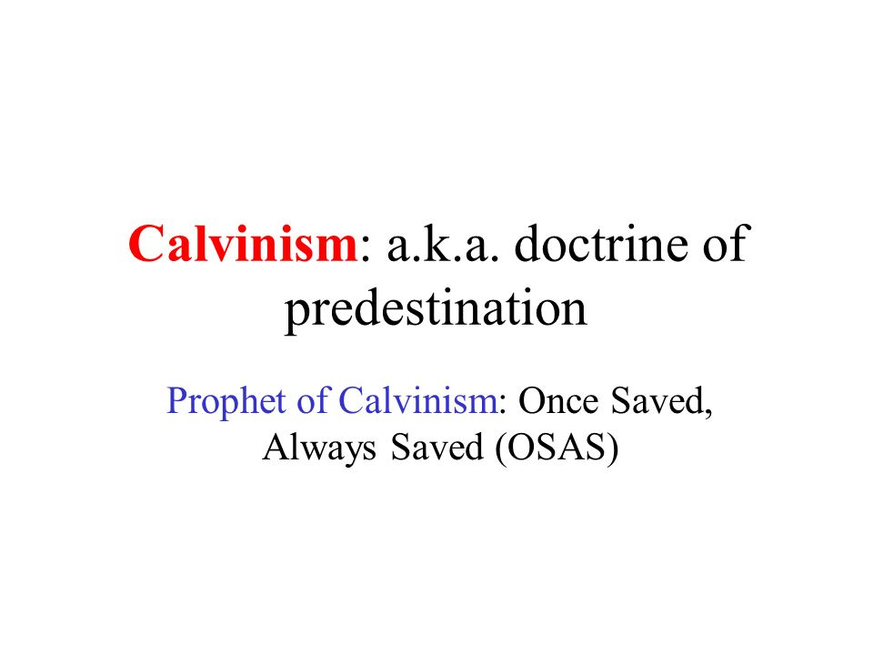 Calvinism: a.k.a. doctrine of predestination