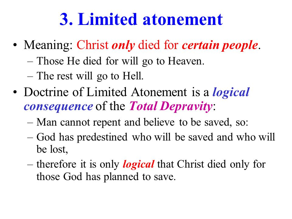 3. Limited atonement Meaning: Christ only died for certain people.