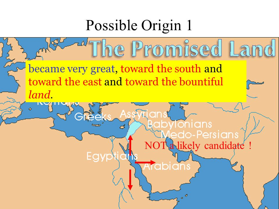 Possible Origin 1 became very great, toward the south and toward the east and toward the bountiful land.