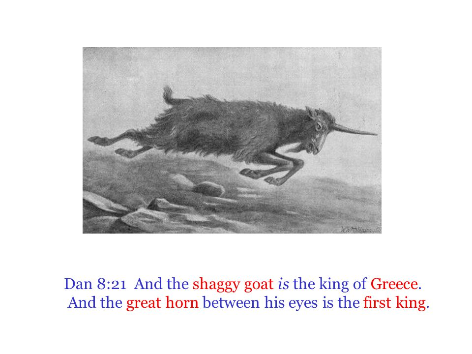 Dan 8:21 And the shaggy goat is the king of Greece.