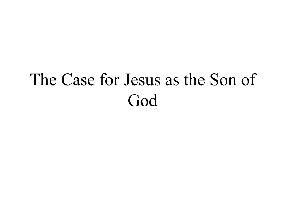 The Case for Jesus as the Son of God