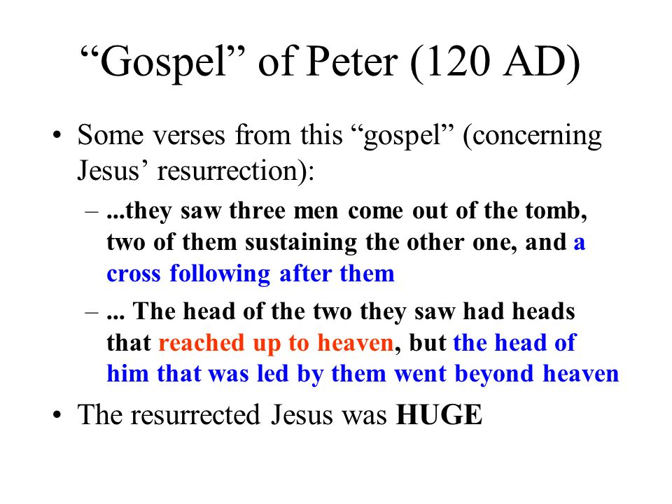 Gospel of Peter (120 AD) Some verses from this gospel (concerning Jesus' resurrection):