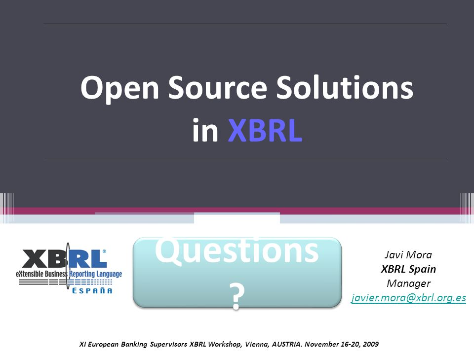 Questions Open Source Solutions in XBRL Javi Mora XBRL Spain Manager